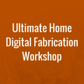Ultimate Home Digital Fabrication Workshop