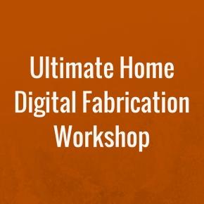 Ultimate Home Digital Fabrication Workshop